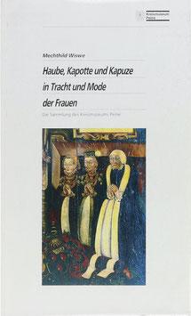 Wiswe, Mechthild - Haube, Kapotte und Kapuze in Tracht und Mode der Frauen - Die Sammlung des Kreismuseums Peine