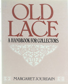 Jourdain, M. - Old Lace - A Handbook for Collectors - An account of the different styles of lace - their history, characteristics & manufacture - Nachdruck der Originalausgabe von 1908