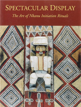 Damme, Annemieke van - Spectacular Display - The Art of the Nkanu Initiation Rituals