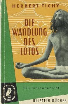 Tichy, Herbert - Die Wandlung des Lotos - Ein Indienbericht