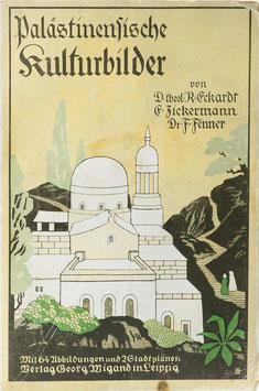 Eckardt, R., Zickermann, E. u. Fenner, F. - Palästinensische Kulturbilder