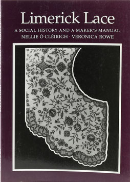 Ó Cléirigh, Nellie und Rowe, Veronica - Limerick Lace - A Social History and A Maker's Manual