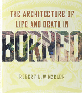 Winzeler, Robert L. - The Architecture of Life and Death in Borneo