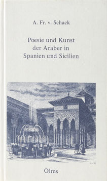 Schack, Adolf Friedrich von - Poesie und Kunst der Araber in Spanien und Sicilien