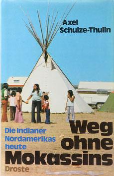 Schulze-Thulin, Axel - Weg ohne Mokassins - Die Indianer Nordamerikas heute