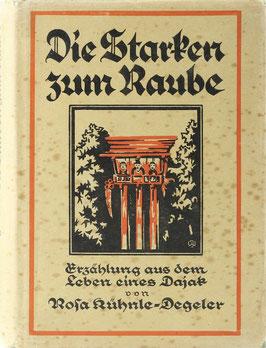 Kühnle-Degeler, Rosa - Die Starken zum Raube - Erzählung aus dem Leben eines Dajak