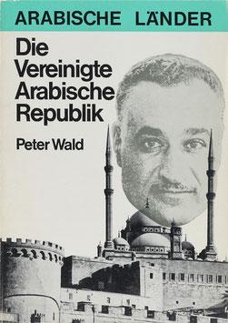 Wald, Peter - Die Vereinigte Arabische Republik