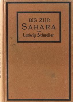Schneller, Ludwig - Bis zur Sahara - Welt- und kirchengeschichtliche Streifzüge durch Nordafrika