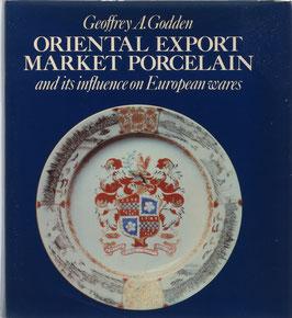 Godden, Geoffrey A. - Oriental Export Market Porcelain and its influence on European Wares