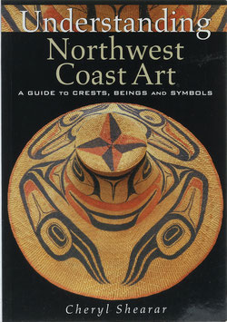 Shearar, Cheryl - Understanding Northwest Coast Art - A Guide to Crests, Beings and Symbols