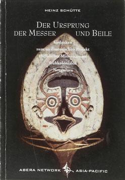 Schütte, Heinz - Der Ursprung der Messer und Beile - Gedanken zum zivilisatorischen Projekt rheinischer Missionare im frühkolonialen Neuguinea