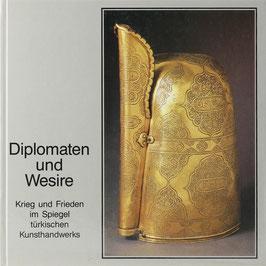 Schienerl, Peter W. (Hrsg.) - Diplomaten und Wesire - Krieg und Frieden im Spiegel türkischen Kunsthandwerks