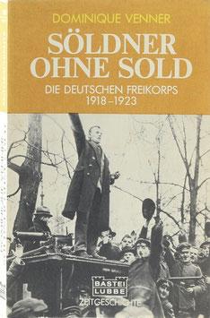 Venner, Dominique - Söldner ohne Sold - Die deutschen Freikorps 1918-1923