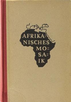 Vageler, Paul - Afrikanisches Mosaik - Fünfundzwanzig Jahre Wanderungen durch die afrikanische Wirklichkeit
