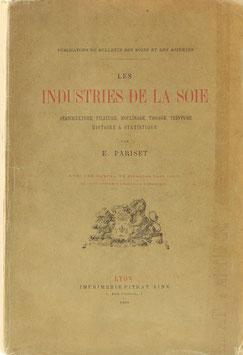 Pariset, E. - Les Industries de la Soi - Sériciculture, Filature, Moulinage, Tissage, Teinture, Histoire & Statistique