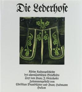 Grieshofer, Franz J. - Die Lederhose - Kleine Kulturgeschichte des alpenländischen Beinkleids