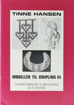 Hansen, Tinne - Modeller til Knipling III - 23 Kniplemonstre til Beklaedning og til Boligen