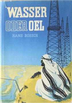 Boesch, Hans - Wasser oder Oel - Ein Buch über den Nahen Osten
