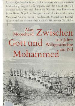 Moorehead, Alan - Zwischen Gott und Mohammed - Hundert Jahre Weltgeschichte am Nil