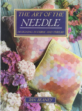 Beaney, Jan - The Art of the Needle - Designing in Fabric and Thread
