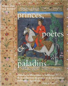 Canby, Sheila R. - Princes, Poètes & Paladins - Miniatures islamiques et indiennes de la collection du prince et de la princesse Sadruddin Aga Khan