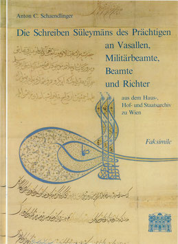Schaendlinger, Anton C. - Die Schreiben Süleymans des Prächtigen an Vasallen, Militärbeamte, Beamte und Richter