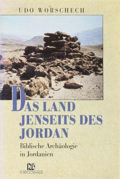 Worschech, Udo - Das Land jenseits des Jordan - Biblische Archäologie in Jordanien