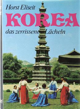 Eliseit, Horst - Korea - Das zerrissene Lächeln - Eine der ältesten und poetischsten Kulturen im Fernen Osten, Japans erster Lehrmeister