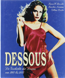 Bressler, Karen W., Newman, Karoline und Proctor, Gillian - Dessous - Die Geschichte der Dessous von 1900 bis 2000