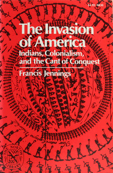 Jennings, Francis - The Invasion of America - Indians, Colonialism, and the Cant of Conquest