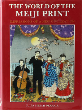 Meech-Pekarik, Julia - The World of the Meiji Print - Impressions of a New Civilization