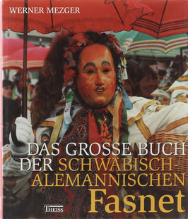 Mezger, Werner - Das große Buch der schwäbisch-alemannischen Fasnet - Ursprünge, Entwicklungen und Erscheinungsformen organisierter Narretei in Südwestdeutschland