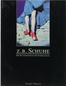 Z.B. Schuhe - Vom bloßen Fuß zum Stöckelschuh - Eine Kulturgeschichte der Fußbekleidung