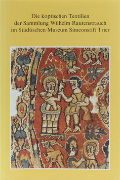 Die koptischen Textilien der Sammlung Wilhelm Rautenstrauch im Städtischen Museum Simeonstift Trier