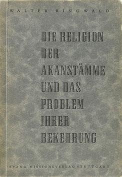 Ringwald, Walter - Die Religion der Akanstämme und das Problem ihrer Bekehrung