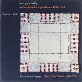 Wardle, Patricia - Nuttig en nodig - Nederlandse kantopleidingen 1850-1940 - Practical and Needful - Dutch Lace Schools 1850-1940