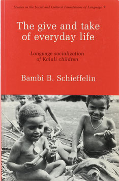Schieffelin, Bambi B. - The give and take of everyday life - Language socialization of Kaluli children