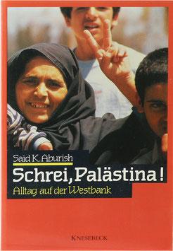 Aburish, Said K. - Schrei, Palästina! - Alltag auf der Westbank