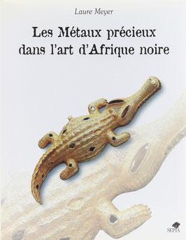 Meyer, Laure - Les Métaux précieux dans l'art d'Afrique noire