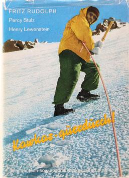 Rudolph, Fritz, Stulz, Percy und Lewenstein, Henry - Kawkas - querdurch! Tagebuchblätter und fotografische Notizen einer Kaukasus-Durchquerung