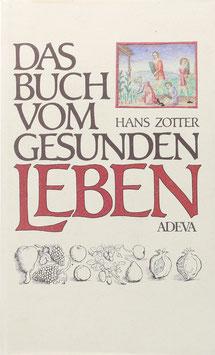 Zotter, Hans - Das Buch vom gesunden Leben - Die Gesundheitstabellen des Ibn Butlan in der illustrierten deutschen Übertragung des Michael Herr