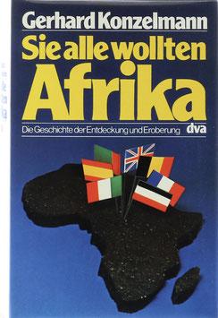 Konzelmann, Gerhard - Sie alle wollten Afrika - Die Geschichte der Entdeckung und Eroberung