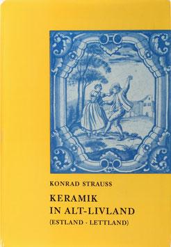 Strauss, Konrad - Die Geschichte der Töpferzunft vom Mittelalter bis zur Neuzeit und die Kunsttöpfereien in Alt-Livland (Estland und Lettland)