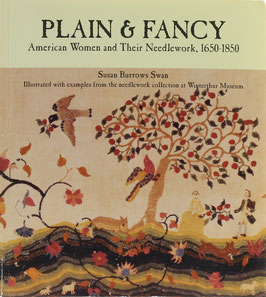 Swan, Susan Burrows - Plain & Fancy - American Women and Their Needlework, 1650-1850