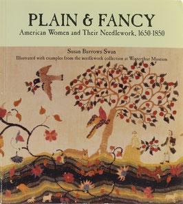 Swan, Susan Burrows - Plain & Fancy - American Women and Their Needlework, 1650-1850