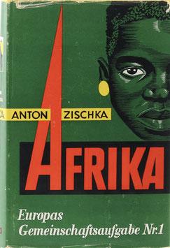 Zischka, Anton - Afrika - Europas Gemeinschaftsaufgabe Nr. 1