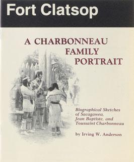 Anderson, Irving W. - A Charbonneau Family Portrait - Biographical Sketches of Sacagawea, Jean Baptiste, and Toussaint Charbonneau
