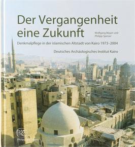 Mayer, Wolfgang und Speiser, Philipp - Der Vergangenheit eine Zukunft - Denkmalpflege in der islamischen Altstadt von Kairo 1973-2004
