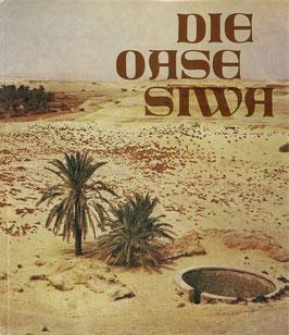 Stein, Lothar und Rusch, Walter -  Die Oase Siwa - Unter Berbern und Beduinen der Libyschen Wüste