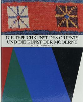 Ostler, Herbert und Geisselmann, Ägidius - Die Teppichkunst des Orients und die Kunst der Moderne